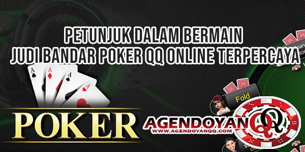 Petunjuk Dalam Bermain Judi Bandar Poker QQ Online Terpercaya
