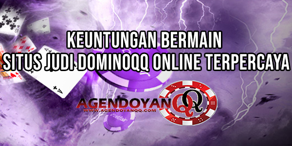 Keuntungan Bermain Situs Judi Dominoqq Online Terpercaya