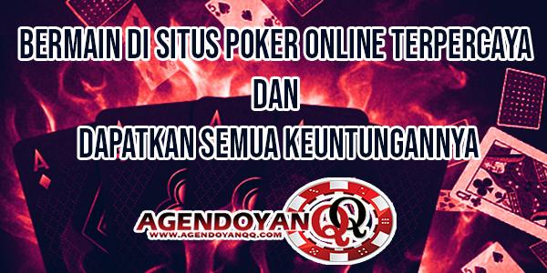 Bermain-di-Situs-Poker-Online-Terpercaya-Dan-Dapatkan-Semua-Keuntungannya