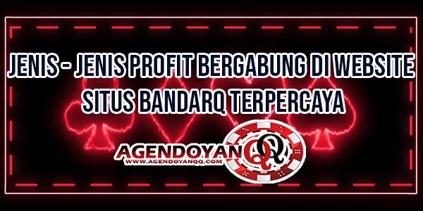 Jenis-Jenis-Profit-Bergabung-di-Website-Situs-BandarQ-Terpercaya